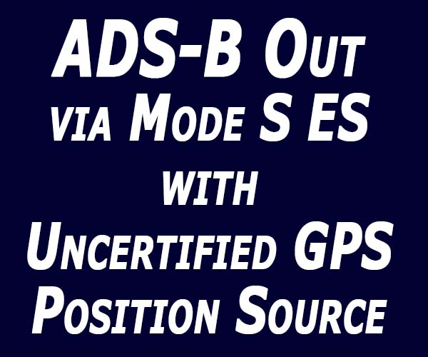 ADS-B Out with Uncertified GPS